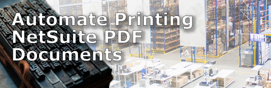 Automate the Printing of NetSuite PDF Documents